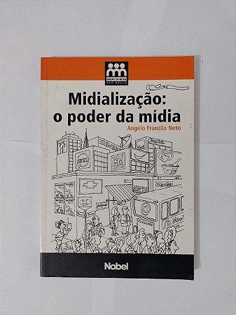 Midialização: O Poder da Mídia - Angelo Franzão Neto