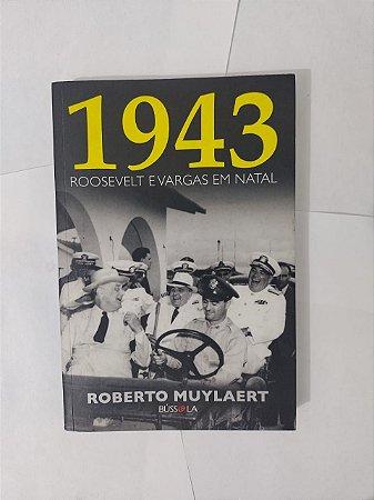 1943 Roosevelt e Vargas em Natal - Roberto Muylaert