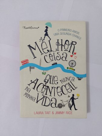 A Melhor Coisa que Nunca Aconteceu na Minha Vida - Laura Tait e Jimmy Rice