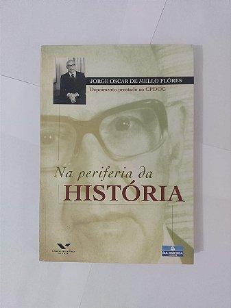 Na Periferia da História - Jorge Oscar de Mello Flôres