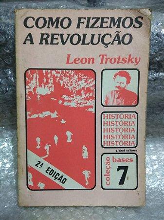 Como Fizemos A Histórias - Leon Trotsky