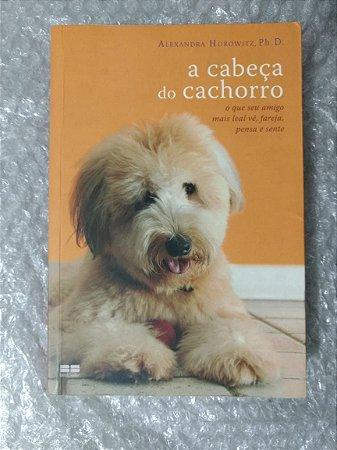A Cabeça do Cachorro - Alexandra Horowitz