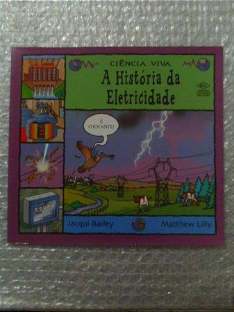 A História Da Eletricidade - Jacqui Bailey E Matthew Lilly
