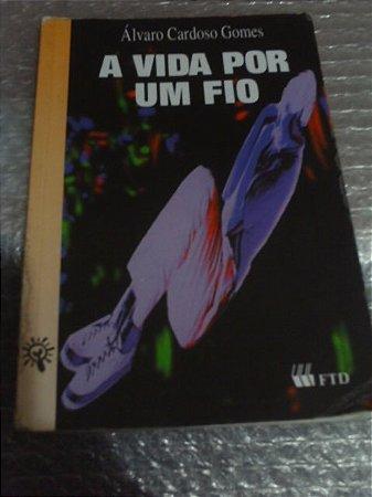 A Vida Por Um Fio - Álvaro Cardoso Gomes
