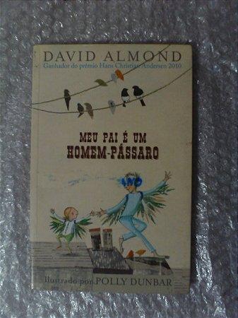 Meu Pai É Um Homem-pássaro - David Almond