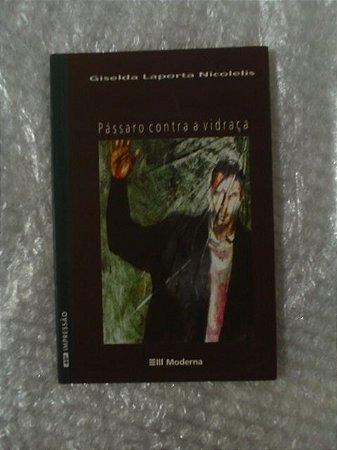 Pássaro Contra A Vidraça - Giselda Laporta Nicolelis
