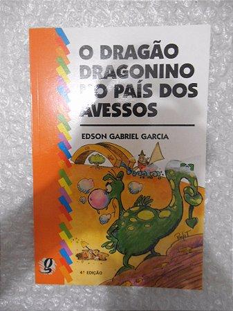 O Dragão Dragonino No País Dos Avessos - Edson Gabriel Garci