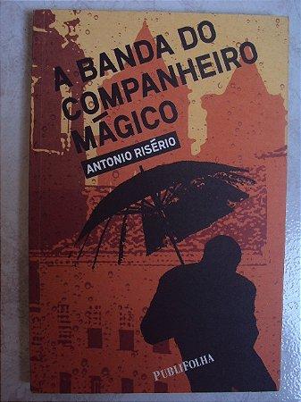 A Banda Do Companheiro Mágico - Antonio Risério