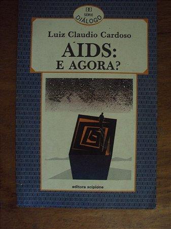 Aids: E Agora? - Luiz Claudio Cardoso