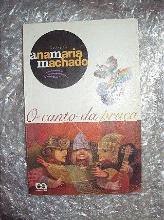 O Canto Da Praça - Ana Maria Machado