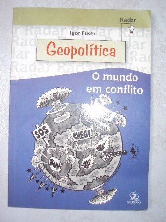 Geopolítica O Mundo Em Conflito - Igor Fuser
