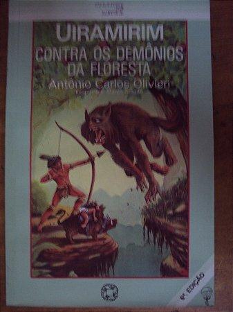 Uiramirim Contra Os Demônios Da Floresta  - Antônio Olivieri