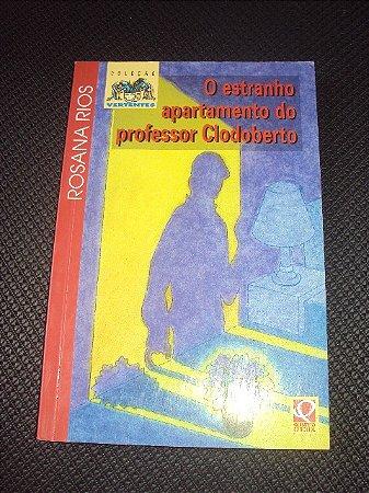 O Estranho Apartamento Do Professor Clodoberto- Rosana Rios