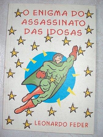 O Enigma Do Assassinato Das Idosas - Leonardo Feder