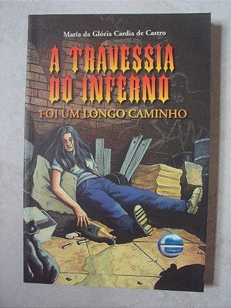 A Travessia Do Inferno - Maria Da Glória Cardia De Castro