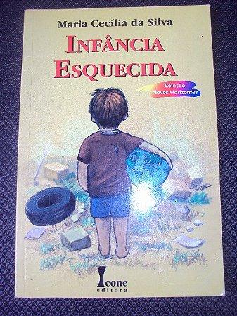 Infância Esquecida - Maria Cecilia Da Silva