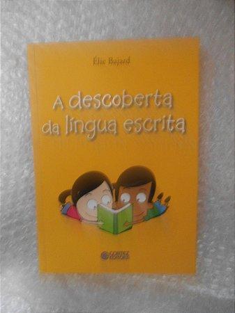 A Descoberta Da Língua Escrita - Élie Bajard