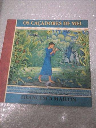 Os Caçadores De Mel - Francesca Martin