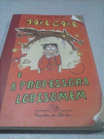 Jake Cake E A Professora Lobisomem - Michael Broad
