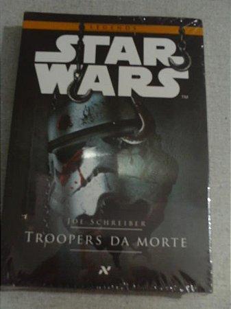 Star Wars Troopers Da Morte Joe Schreiber - Novo Lacrado