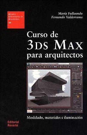 Curso De 3 Ds Max Para Arquitectos - Modelado, Materiales e iluminación - Maria Fullaondo (em espanhol)