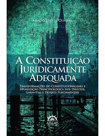 A Constituição Juridicamente Adequada - Marcio Luis Oliveira