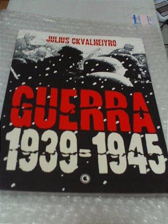 Guerra 1939-1945 - Julius Ckvalheiyro