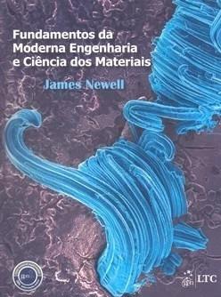 Fundamentos Da Moderna Engenharia E Ciências Dos Materiais - James Newell