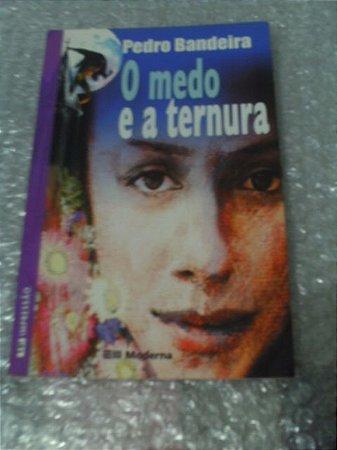 O Medo E A Ternura - Pedro Bandeira 2° Edição
