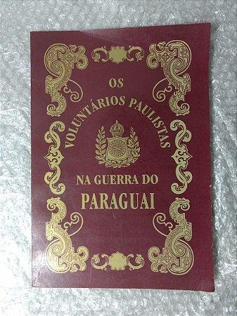 Os Voluntários Paulistas na Guerra do Paraguai - Edgard Luiz de Barros
