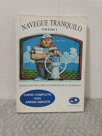 Navegue Tranquilo - Volume I - Hilvir A. W. Cantanhede