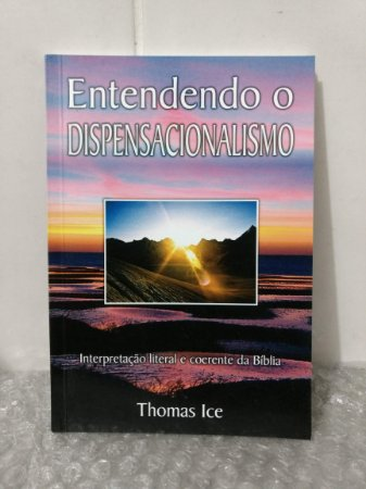 Entendendo o Dispensacionalismo - Thomas Ice