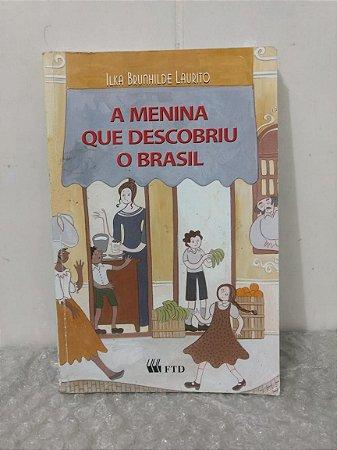 A Menina que Descobriu o Brasil - Ilka Brunhilde Laurito