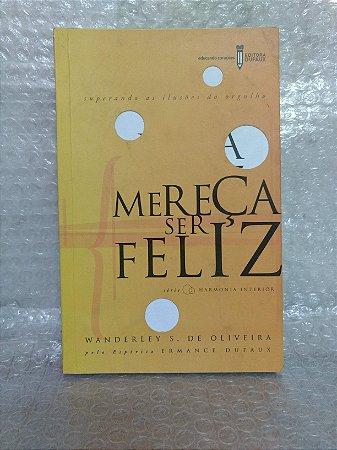 Mereça Ser Feliz - Wanderley S. de Oliveira