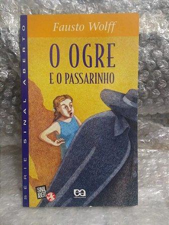 O Ogre e o Passarinho - Fausto Wolff