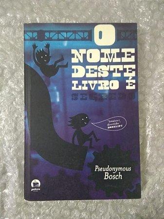 O Nome Deste Livro É Segredo - Pseudonymous Bosch