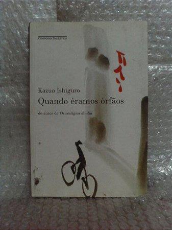 Quando Éramos Órfãos - Kazuo Ishiguro