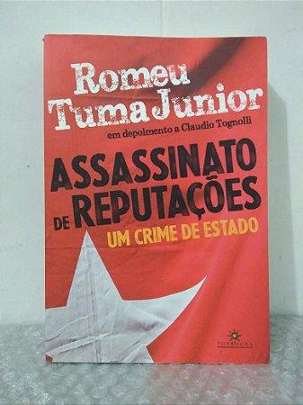 Assassinato de Reputações: Um Crime de Estado - Romeu Tuma Junior