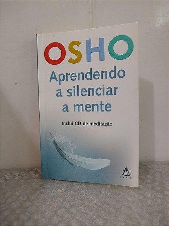 Aprendendo a Silenciar a Mente - Osho (Acompanha CD de Meditação)