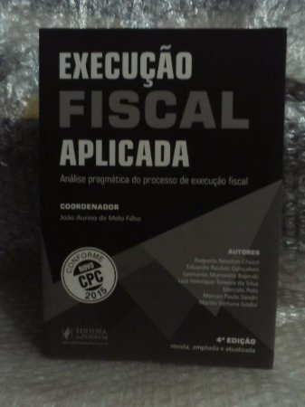 Execução Fiscal Aplicada - João Aurino de Melo Filho (coord.)