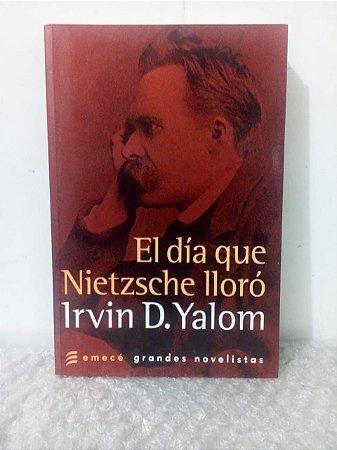 El Día que Nietzsche Lloró - Irvin D. Yalom