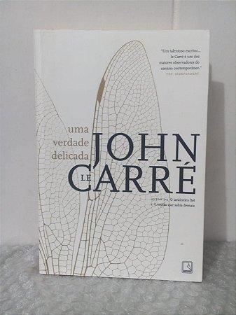 Uma Verdade Delicada - John le Carré