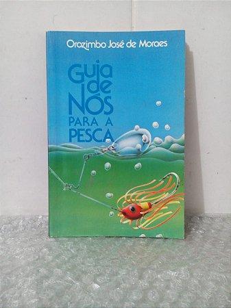 Guia de Nós Para a Pesca - Orozimbo José de Moraes