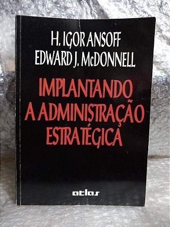 Implementando a Administração Estratégica - H. Igor Ansoff e Edward J. McDonnell