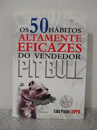 Os 50 Hábitos Altamente Eficazes do Vendedor Pit Bull - Luis Paulo Luppa