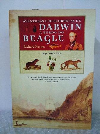 Aventuras e Descobertas de Darwin a Bordo do Beagle - Richard Keynes