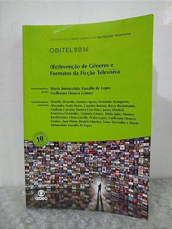 (Re)Invenção de Gêneros e Formatos de Ficção Televisiva - Maria Immacolata Vassalo de Lopes (coord.)