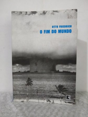 O Fim do Mundo - Otto Friedrich