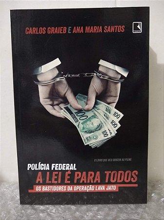 Polícia Federal: A Lei é Para Todos - Carlos Graieb e Ana Maria Santos