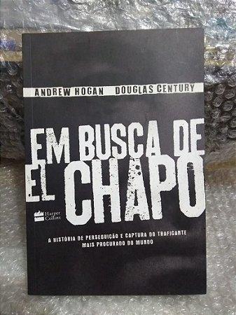 Em Busca de El Chapo - Andrew Hogan e Douglas Century